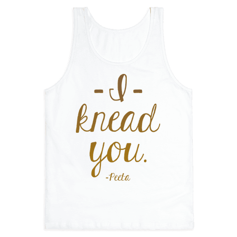 I Knead You Tank Top