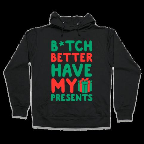 B*tch Better Have My Presents Hooded Sweatshirt