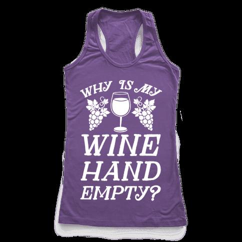 Why Is My Wine Hand Empty? Racerback Tank Top
