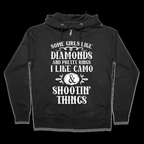 Some Girls Like Diamonds And Pretty Rings I Like Camo And Shootin' Things Zip Hoodie