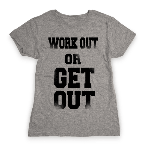 Work Out Or Get Out Womens T-Shirt