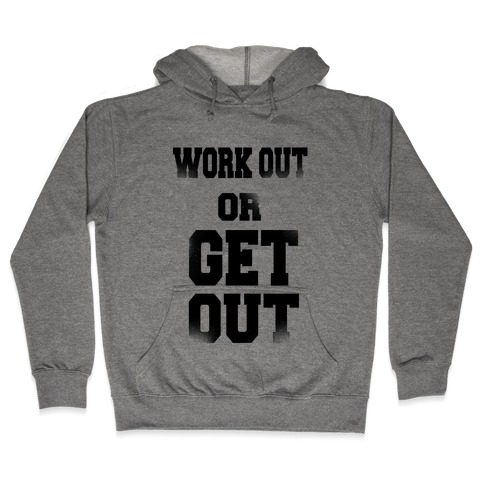 Work Out Or Get Out Hooded Sweatshirt