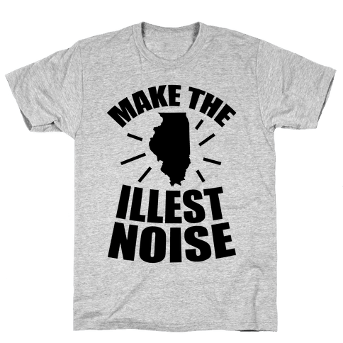 Illinois: We Make The Illest Noise Mens T-Shirt