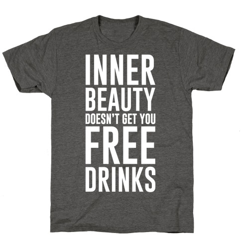 Inner Beauty Doesn't Get You Free Drinks T-Shirt