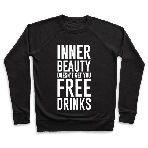 Inner Beauty Doesn't Get You Free Drinks Pullover