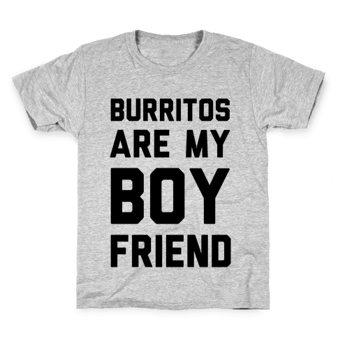 Burritos Are My Boyfriend Kids T-Shirt