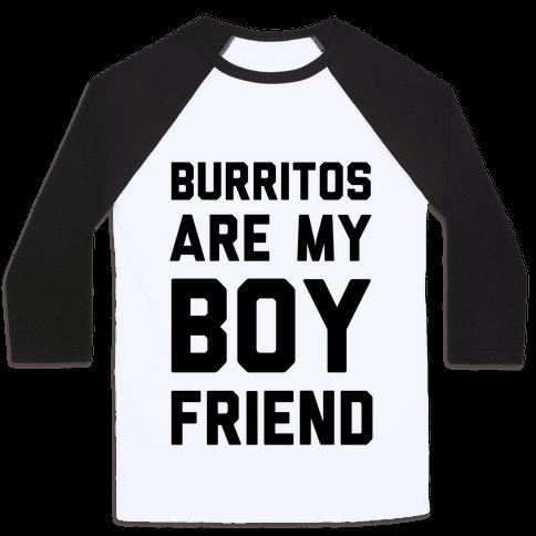 Burritos Are My Boyfriend Baseball Tee