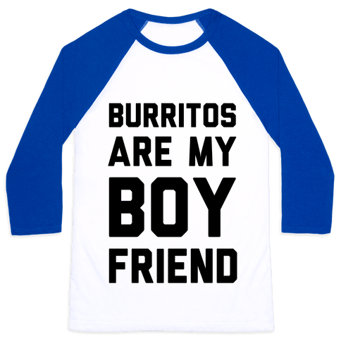 Burritos Are My Boyfriend Baseball Tee