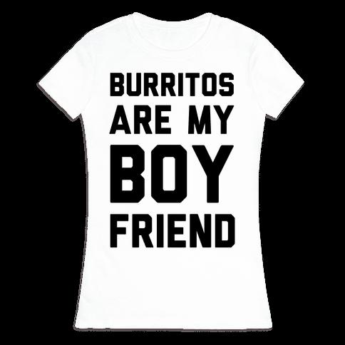 Burritos Are My Boyfriend Womens T-Shirt