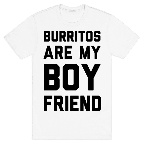 Burritos Are My Boyfriend Mens T-Shirt