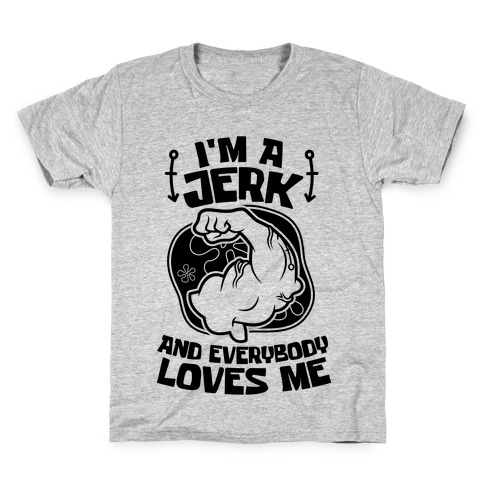 I'm A Jerk And Everyone Loves Me Kids T-Shirt