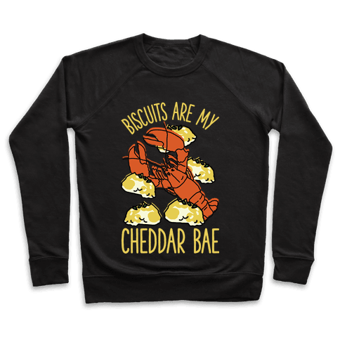 Biscuits Are My Cheddar Bae Pullover