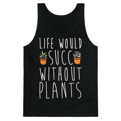 Life Would Succ Without Plants White Print Tank Top