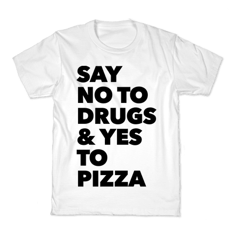 Say No to Drugs and Yes to Pizza Kids T-Shirt