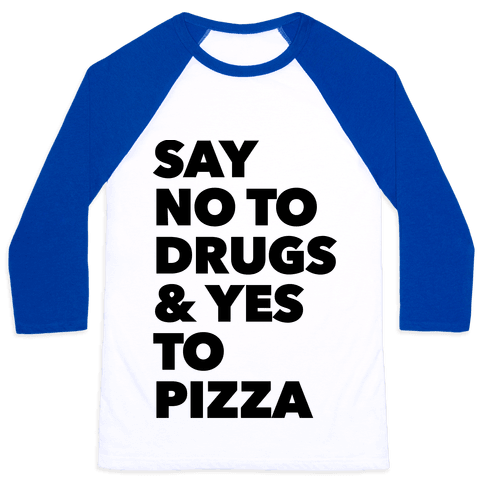 Say No to Drugs and Yes to Pizza Baseball Tee
