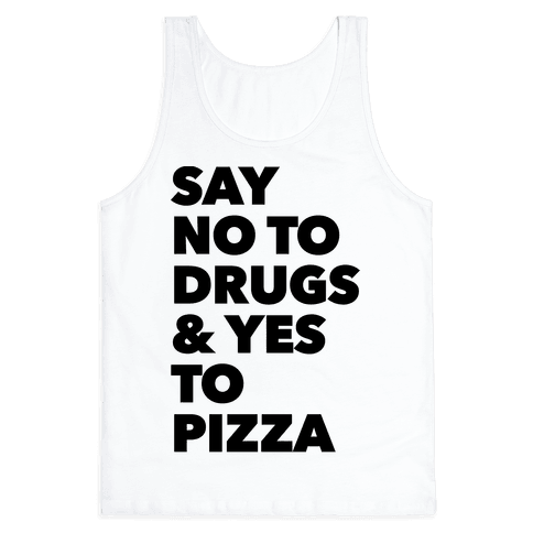 Say No to Drugs and Yes to Pizza Tank Top