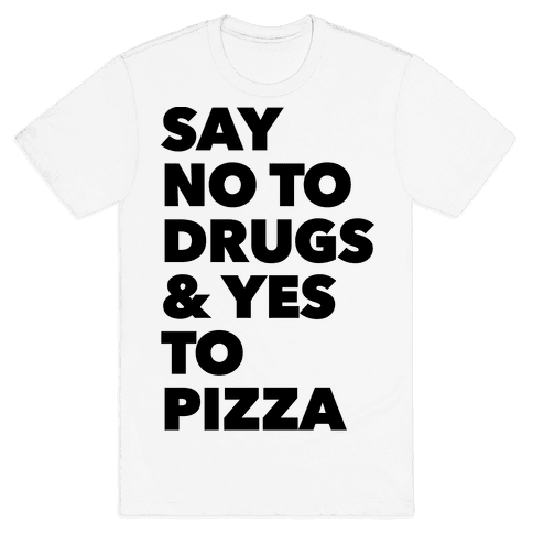 Say No to Drugs and Yes to Pizza Mens T-Shirt