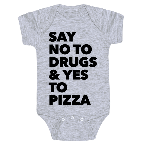 Say No to Drugs and Yes to Pizza Baby Onesy
