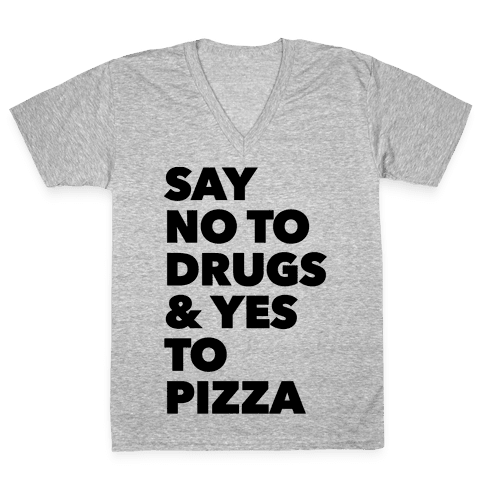 Say No to Drugs and Yes to Pizza V-Neck Tee Shirt