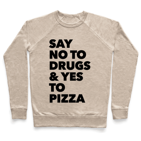Say No to Drugs and Yes to Pizza Pullover