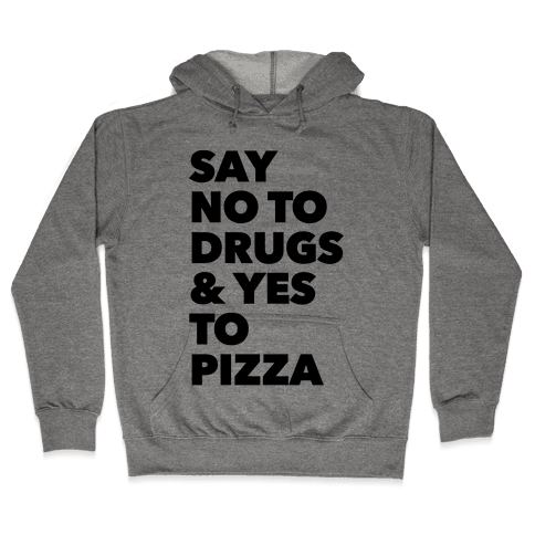 Say No to Drugs and Yes to Pizza Hooded Sweatshirt