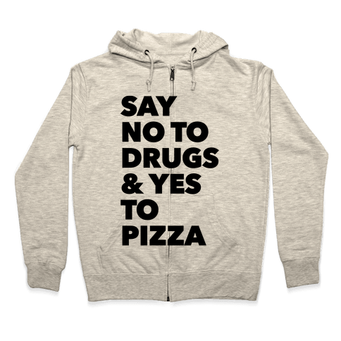 Say No to Drugs and Yes to Pizza Zip Hoodie
