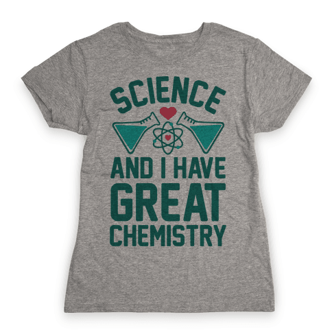 Science And I Have Great Chemistry Womens T-Shirt