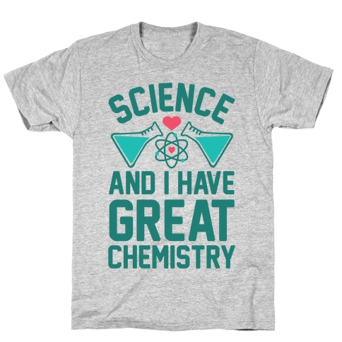 Science And I Have Great Chemistry T-Shirt