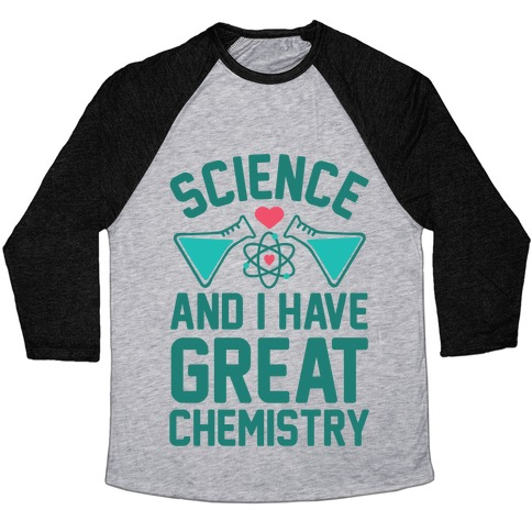 Science And I Have Great Chemistry Baseball Tee