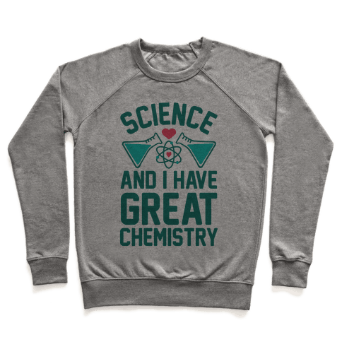 Science And I Have Great Chemistry Pullover
