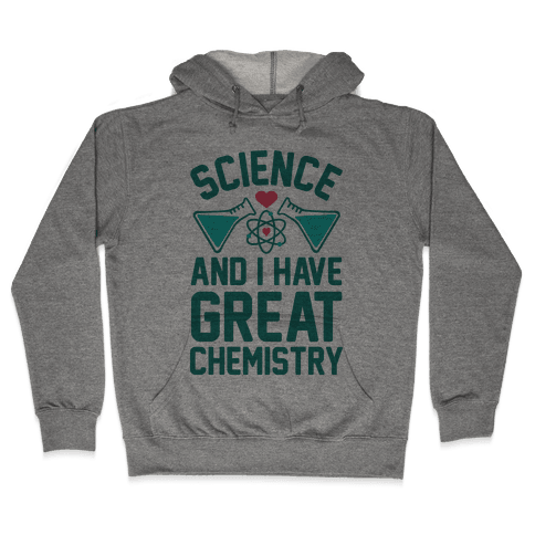 Science And I Have Great Chemistry Hooded Sweatshirt