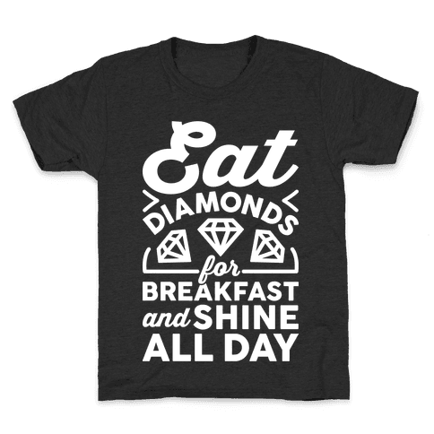 Eat Diamonds For Breakfast And Shine All Day Kids T-Shirt