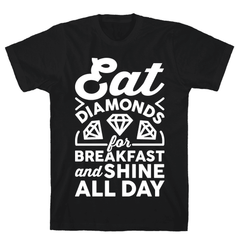 Eat Diamonds For Breakfast And Shine All Day Mens T-Shirt