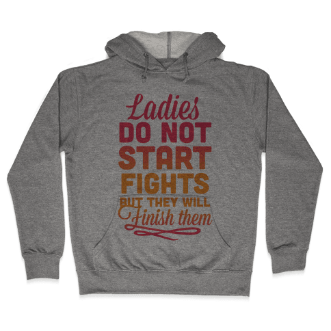 Ladies Do Not Start Fights Hooded Sweatshirt