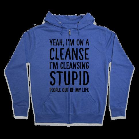 Stupid People Cleanse Zip Hoodie