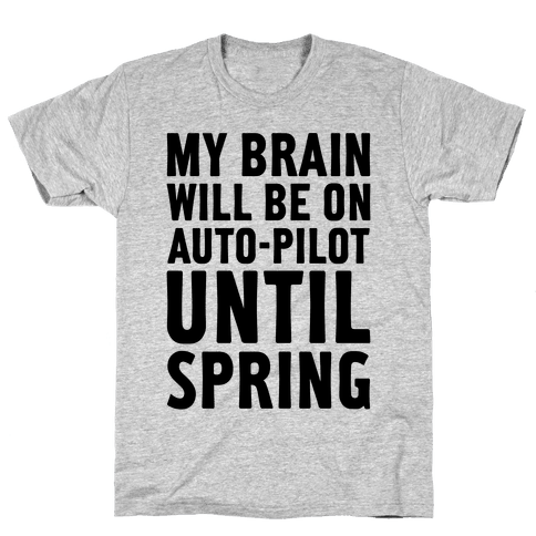 My Brain Will Be On Auto-Pilot Mens T-Shirt