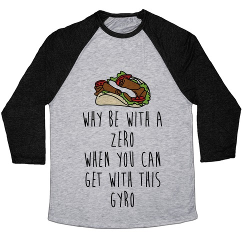 Why Be With A Zero When You Can Get With This Gyro Baseball Tee