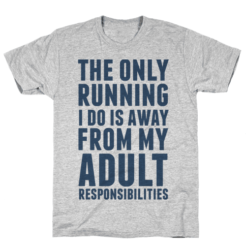 The Only Running I Do Is Away From My Adult Responsibilities Mens T-Shirt