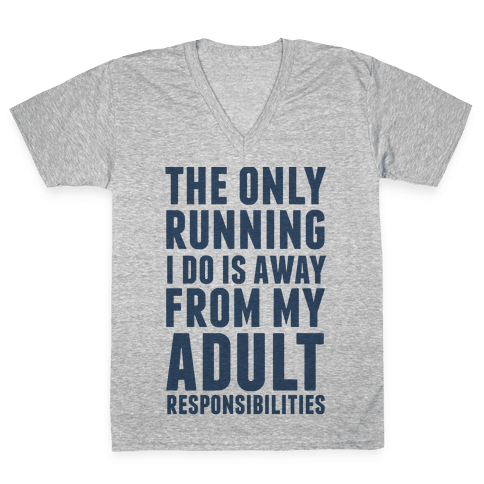 The Only Running I Do Is Away From My Adult Responsibilities V-Neck Tee Shirt