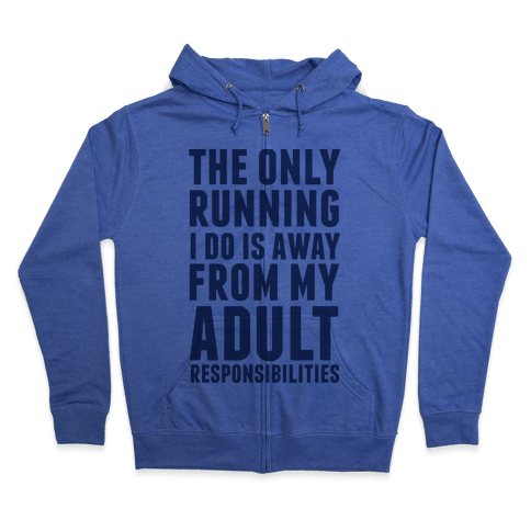 The Only Running I Do Is Away From My Adult Responsibilities Zip Hoodie