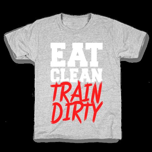 Eat Clean Train Dirty Kids T-Shirt