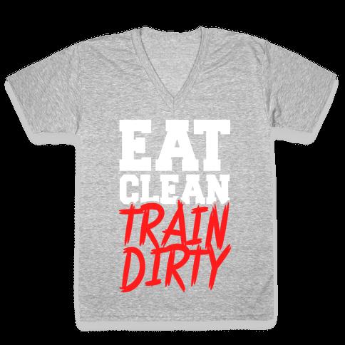 Eat Clean Train Dirty V-Neck Tee Shirt