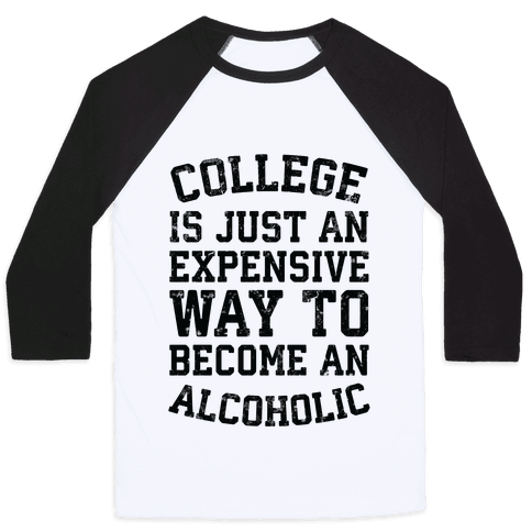 College Is Just An Expensive Way To Become An Alcoholic Baseball Tee
