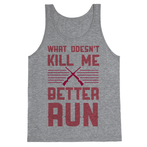 What Doesn't Kill Me Better Run Tank Top