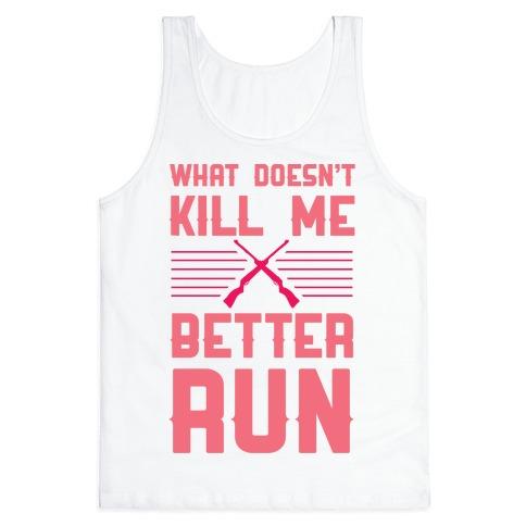 What Doesn't Kill Me Better Run Tank Top