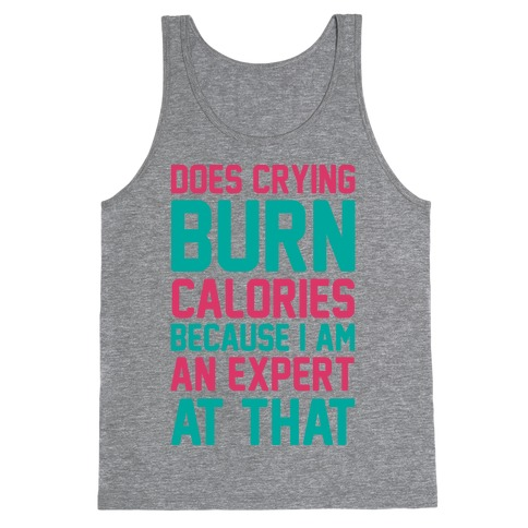 Does Crying Burn Calories Because I Am An Expert At That Tank Top
