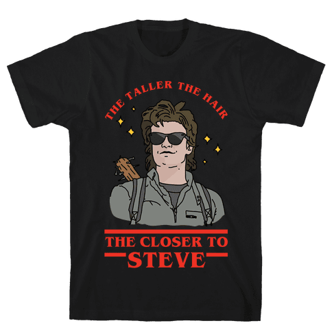 The Taller the Hair the Closer to Steve Mens T-Shirt