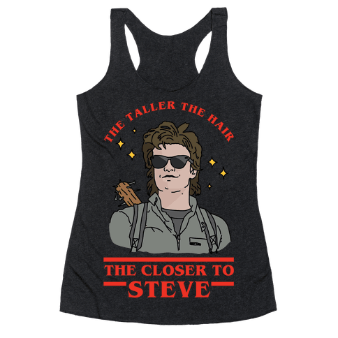 The Taller the Hair the Closer to Steve Racerback Tank Top