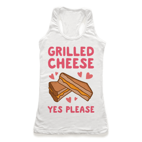 Grilled Cheese? Yes Please Racerback Tank Top