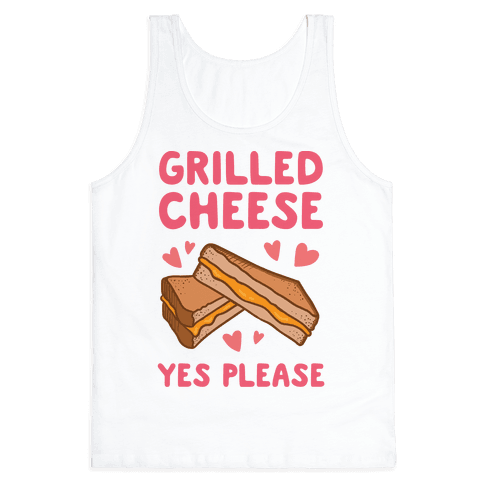 Grilled Cheese? Yes Please Tank Top
